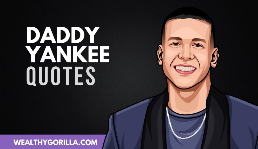 25 Greatest Daddy Yankee Quotes Of All Time (2020)
