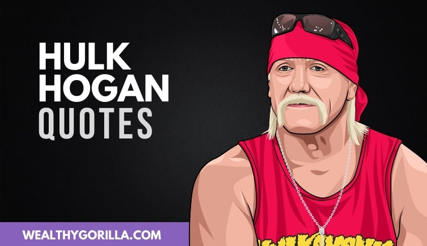35 of the Best Hulk Hogan Quotes (Updated 2020)