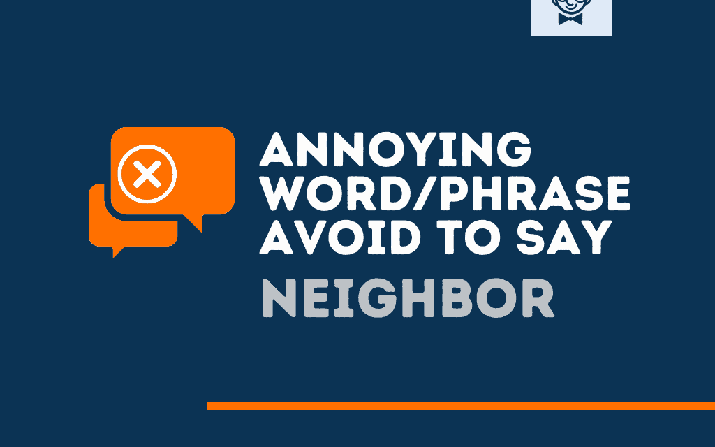 151+ Annoying Words and Phrases avoid to Say Neighbors