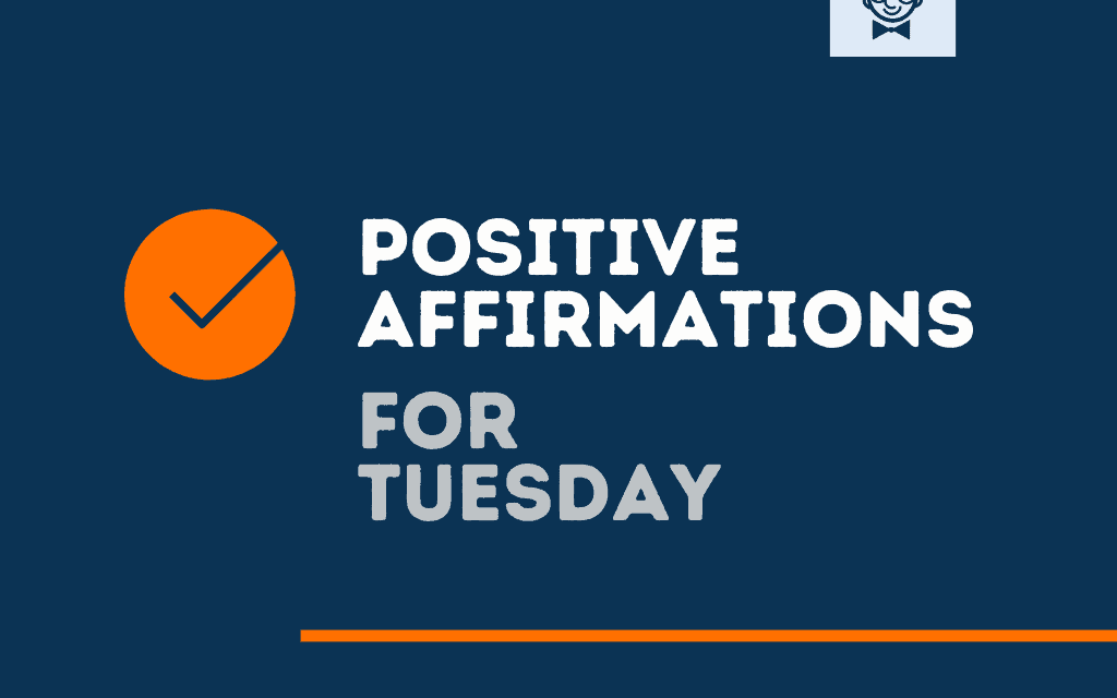 101+ Tuesday Affirmations to kick start your day -theBrandBoy