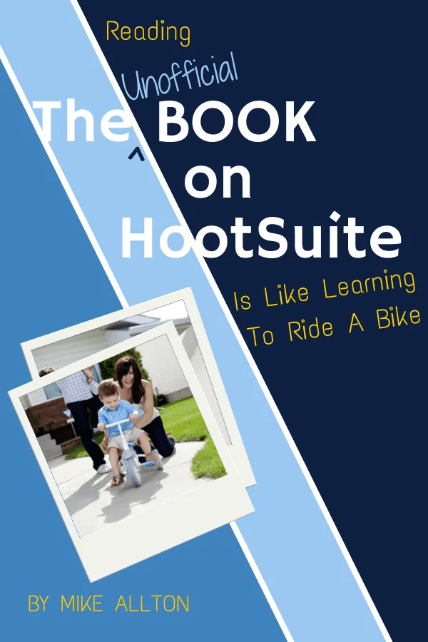 Reading The Unofficial Book On HootSuite is Like Learning How to Ride a Bike