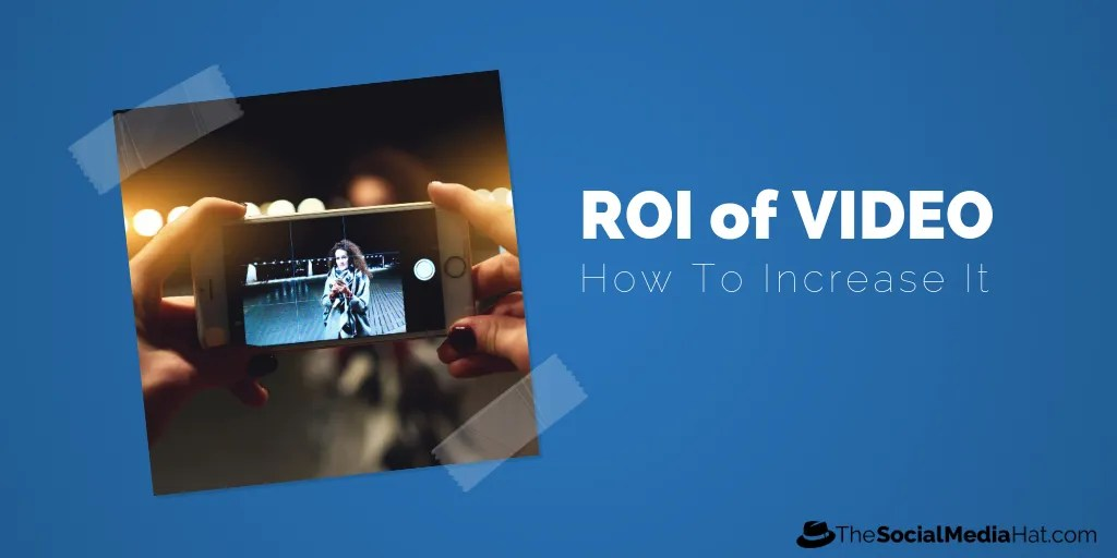 How to Increase the ROI of Your Video Content - The Social