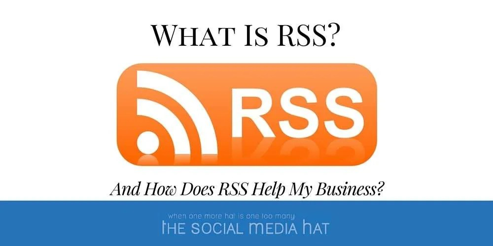 What Is RSS, And How Does RSS Help My Business? - The Social