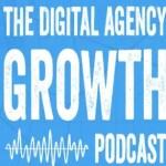 The Digital Agency Growth Podcast