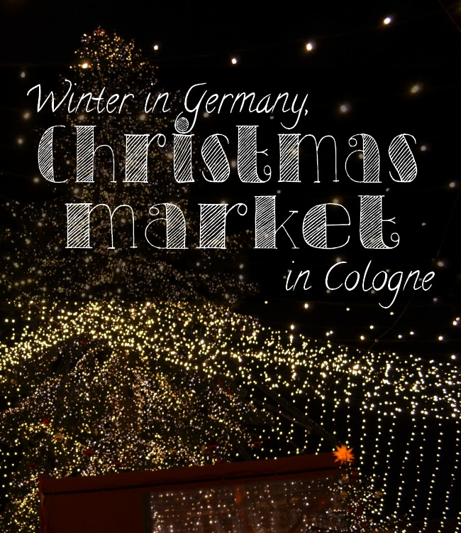 Christmas Market in Cologne - The Solivagant Soul