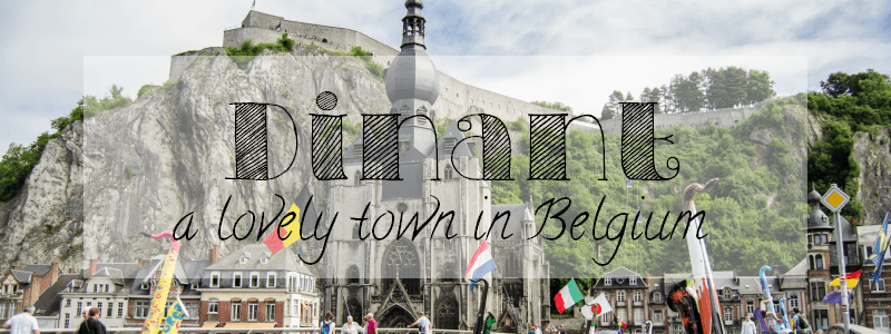 Photo Journal - Dinant, a tiny town in Belgium | The Solivagant Soul