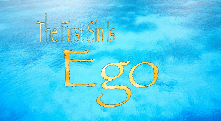 the first sin is ego