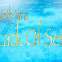 The Ninth Sin Is Lack Of Sex