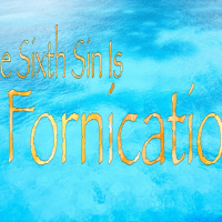 The Sixth Sin Is Fornication