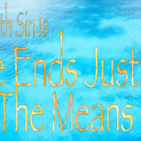 The Tenth Sin Is Believing That The Ends Justifies The Means