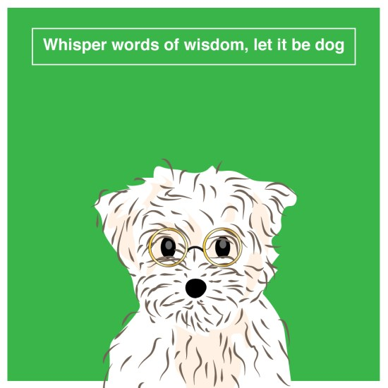 whisper words of wisdom, let it be dog