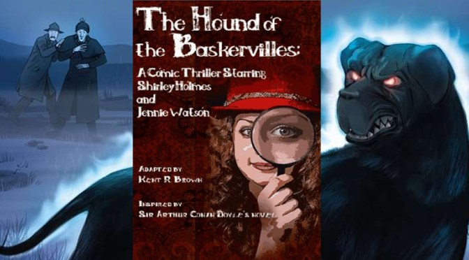 The Hound of the Baskervilles: A Comic Thriller Starring Shirley Holmes and Jennie Watson (Apr 17 – 26)