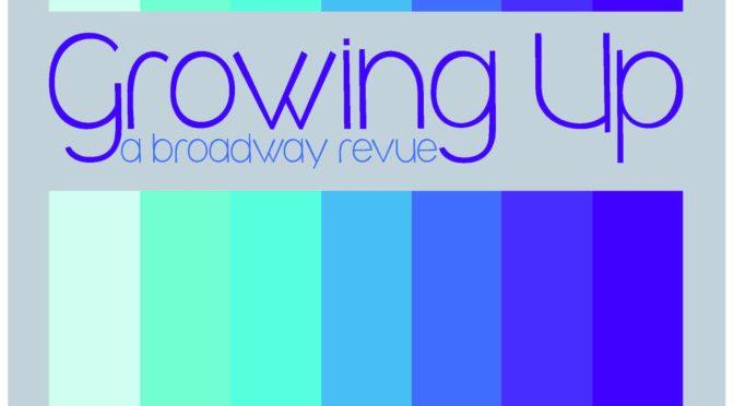 Growing Up: A Broadway Revue (Jan 10-18)