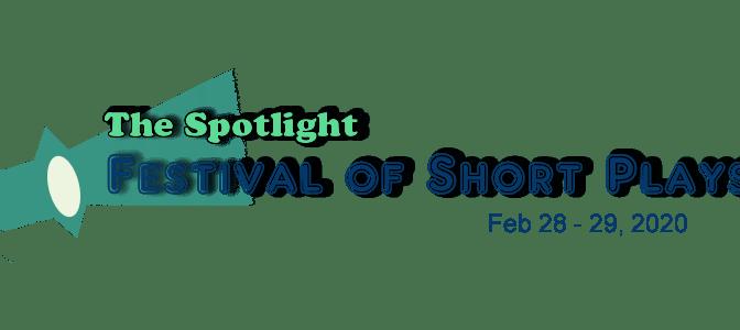 The Spotlight Festival of Short Plays 2020 (Feb 28-29)