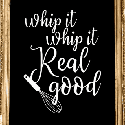 """Wall art that says """"whip it whip it real good"""""""