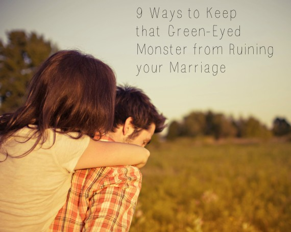 9 Ways to Keep that Green-Eyed Monster from Ruining your Marriage