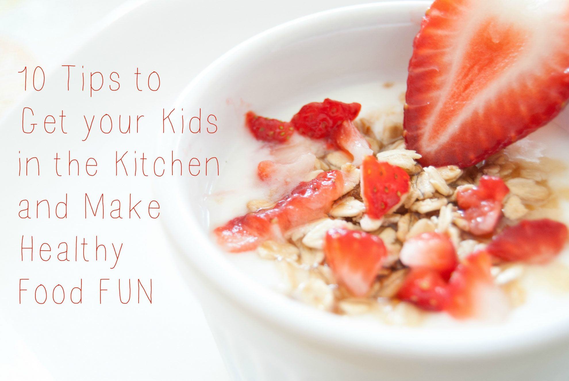 10 Tips to Get your Kids in the Kitchen and Make Healthy Food FUN