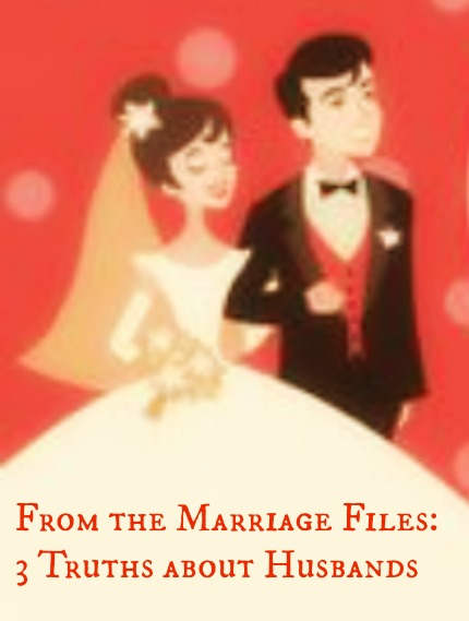 From the Marriage Files: 3 Truths about Husbands