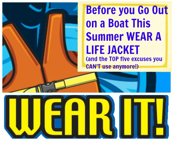 Before you GO OUT on a Boat this summer WEAR A LIFE JACKET (and the TOP five excuses you CAN'T use anymore!)