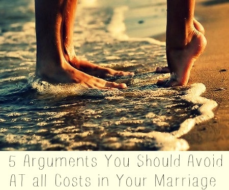 5 Arguments You Should Avoid AT all Costs in Your Marriage