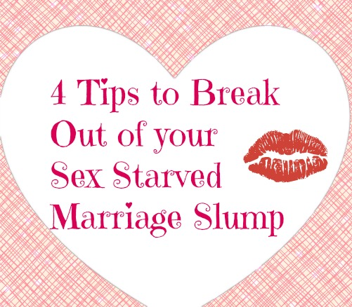 4 Tips to Break Out of your Sex Starved Marriage Slump