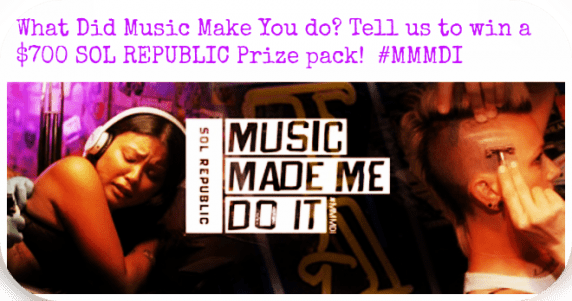 What Did Music Make You do? Tell us to win a  $700 SOL REPUBLIC Prize pack!  #MMMDI