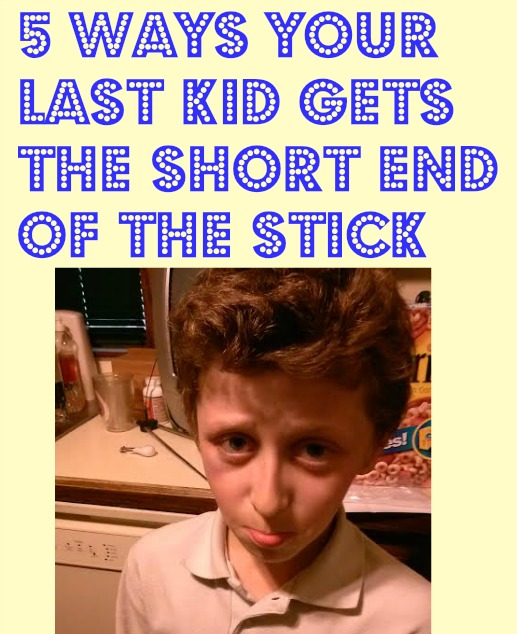 5 Ways Your Last kid Gets the Short End of the Stick- In Other Words MY HUSBAND AND I SUCK