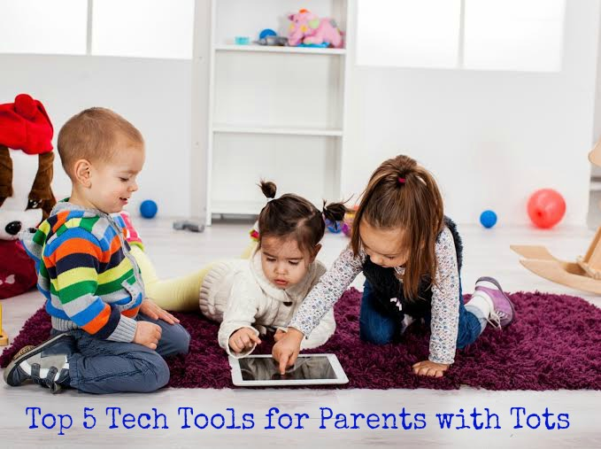 Top 5 Tech Tools for Parents with Tots