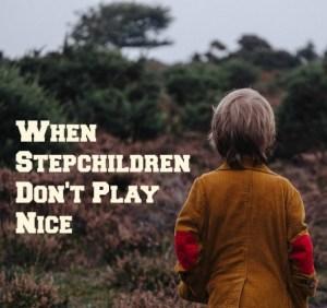 When Stepchildren Don't Play Nice