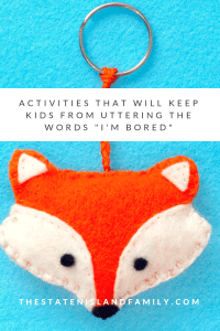"Activities that will keep kids from uttering the words "" I'm Bored"""