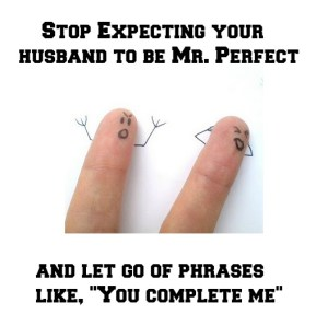 Stop Expecting your Husband to be Mr. Perfect
