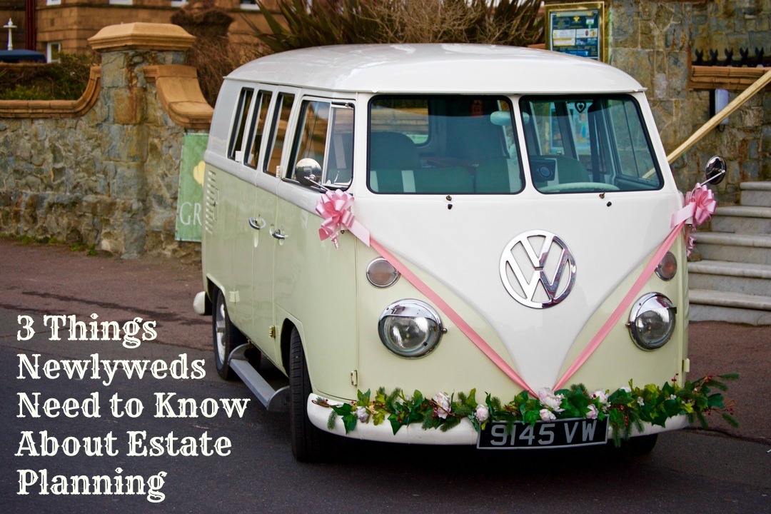 3 Things Newlyweds Need to Know About Estate Planning