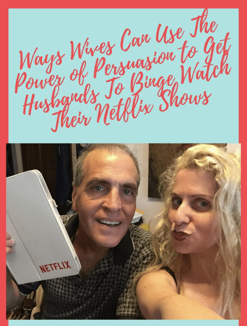 Ways Wives Can Use The Power of Persuasion to Get Husbands To Binge Watch Their Netflix Shows