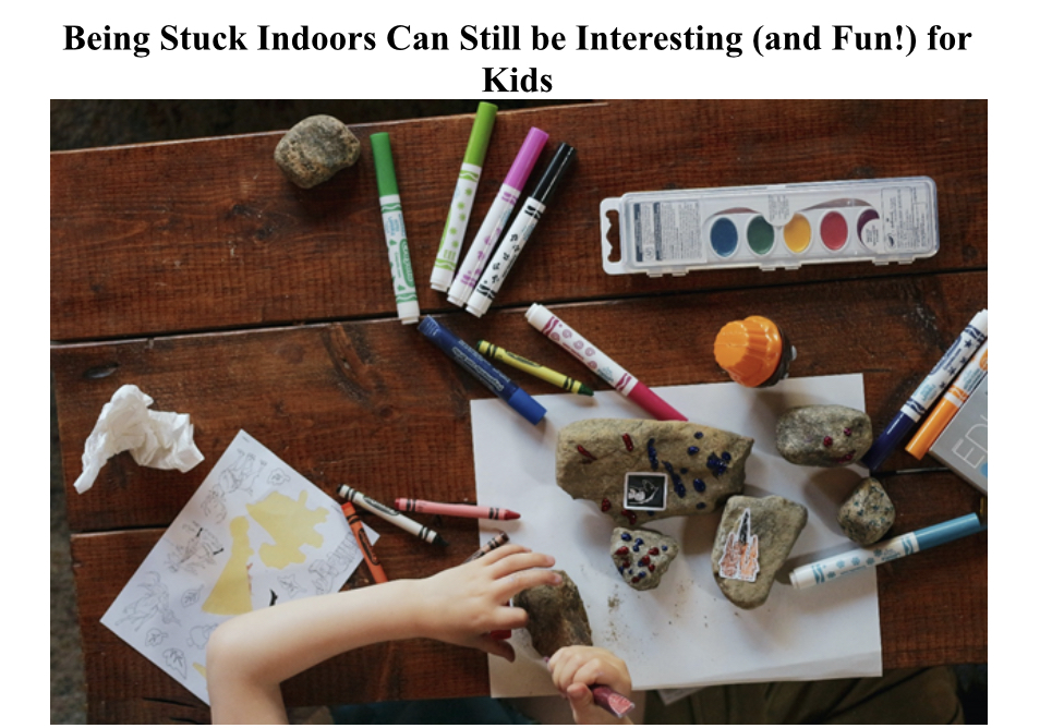 Being Stuck Indoors Can Still be Interesting (and Fun!) for Kids