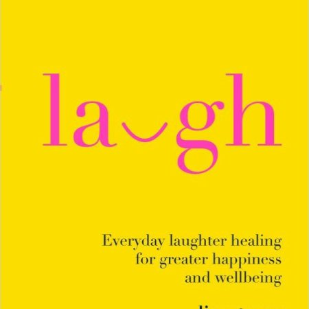 Laugh - Everyday laughter healing for greater happiness and wellbeing Book