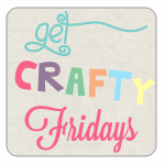 Get Crafty Friday {25} + Still Looking for Guest Contributors