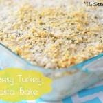 Cheesy Turkey Pasta Bake