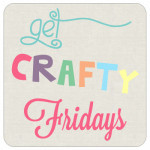 Get Crafty Friday {61}