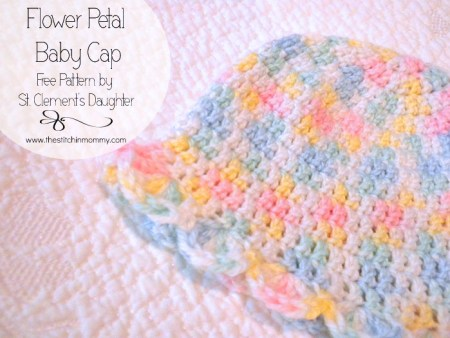 Flower Petal Baby Cap Guest Post by St. Clements Daughter for The Stitchin' Mommy | www.thestitchinmommy.com