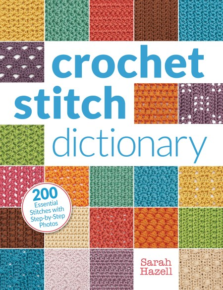 Crochet Stitch Dictionary: 200 Essential Stitches with Step-by-Step Photos by Sarah Hazell, published by Interweave/F+W: Book Review   www.thestitchinmommy.com