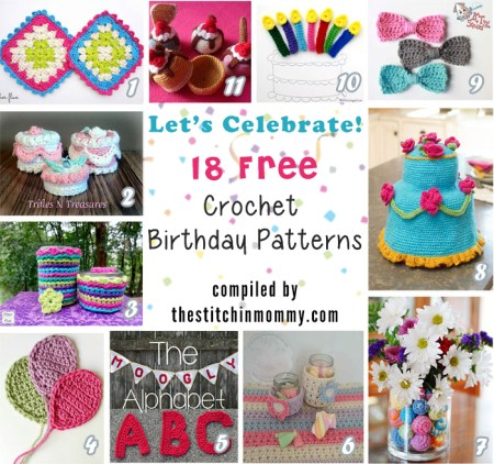 Let's Celebrate! 18 Free Crochet Birthday Patterns compiled by The Stitchin' Mommy   www.thestitchinmommy.com