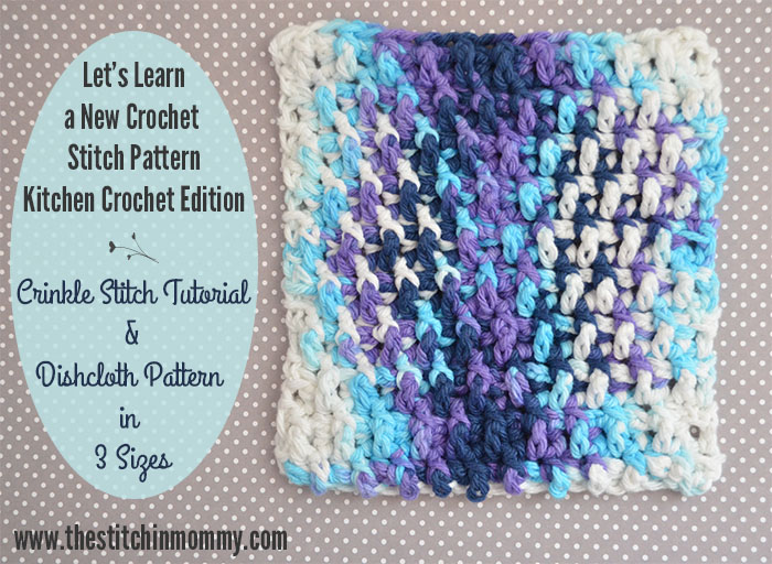 Let's Learn a New Crochet Stitch Pattern - Kitchen Edition: Crinkle Stitch Tutorial and Dishcloth Pattern in 3 Sizes | www.thestitchinmommy.com