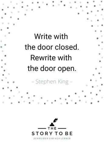 Stephen King Zitat Write with the door closed, rewrite with the door open.