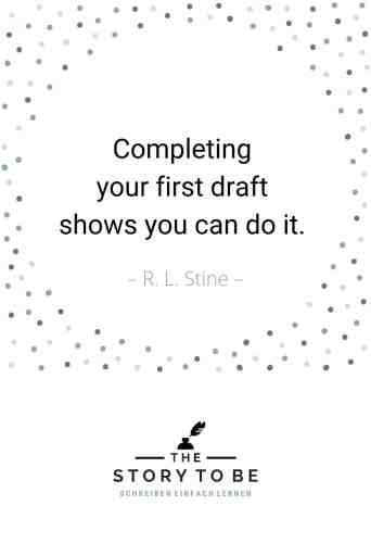 Stine Completing your first draft shows you can do it.