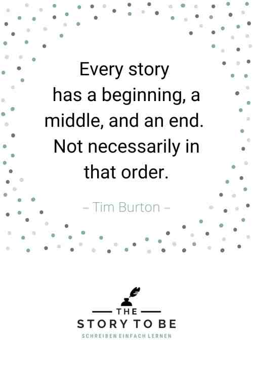 Zitat von Tim Burton: Every story has a beginning, a middle, and an end. Not necessarily in that order.