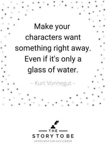 Jede Figur sollte direkt etwas wollen. Auch wenn es nur ein Glas Wasser ist. Zitat Kurt Vonnegut