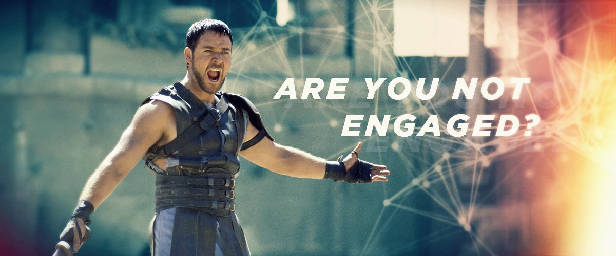 Are You Not Engaged?
