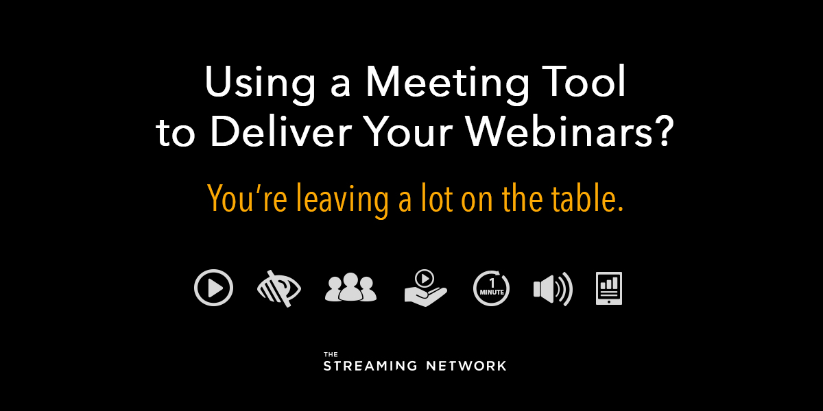 Using a Meeting Tool to Deliver Your Webinars? You're Leaving a lot on the Table