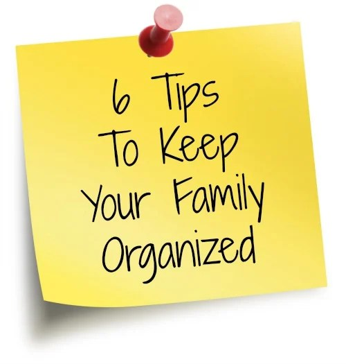 6 Tips To Keep Your Family Organized