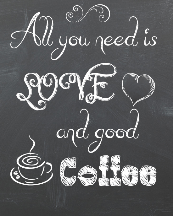 All You Need Is Love And Good Coffee Free Printable